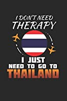 I Don't Need Therapy I Just Need To Go To Thailand: Thailand Notebook | Thailand Vacation Journal | Handlettering | Diary I Logbook | 110 White Blank Pages | 6 x 9