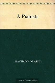 A Pianista (Portuguese Edition) by [Machado de Assis]