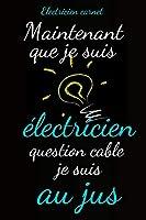 Electricien carnet: Maintenant que  je suis électricien question cable je suis au jus
