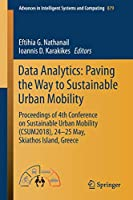 Data Analytics: Paving the Way to Sustainable Urban Mobility: Proceedings of 4th Conference on Sustainable Urban Mobility (CSUM2018), 24 - 25 May, Skiathos Island, Greece (Advances in Intelligent Systems and Computing)