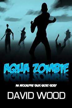 Aqua Zombie (Apocalypse Tales Book 2) by [Wood, David]