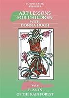 Plants of the Rain Forest (Art Lessons for Children, Vol. 6)