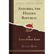 Andorra, the Hidden Republic (Classic Reprint)