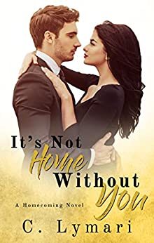 It's Not Home Without You: A second chance romance (Homecoming Book 1) by [Lymari, C.]
