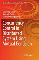 Concurrency Control in Distributed System Using Mutual Exclusion (Studies in Systems, Decision and Control)