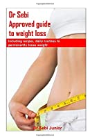 Dr Sebi Approved Guide To Weight Loss: Including recipes, daily routines to permanently loose weight