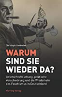 Warum sind sie wieder da?: Geschichtsfaelschung, politische Verschwoerung und die Wiederkehr des Faschismus in Deutschland