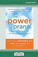 The Power of Prana: Breathe Your Way to Health and Vitality (16pt Large Print Edition)