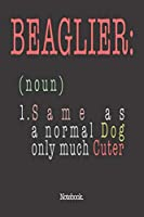 Beaglier (noun) 1. Same As A Normal Dog Only Much Cuter: Notebook