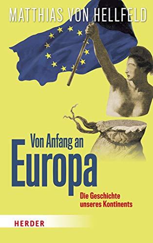 Von Anfang an Europa: Die Geschichte unseres Kontinents (German Edition)