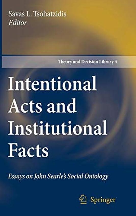 見出し財団独立してIntentional Acts and Institutional Facts: Essays on John Searle's Social Ontology (Theory and Decision Library A:)