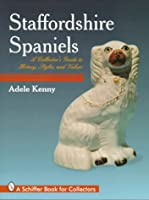 Staffordshire Spaniels: A Collector's Guide to History, Styles, and Values (A Schiffer Book for Collectors)
