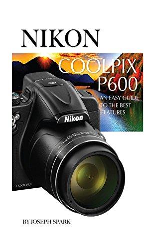 Nikon Coolpix P600: An Easy Gu...