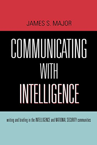 Download Communicating With Intelligence: Writing and Briefing in the Intelligence and National Security Communities (Scarecrow Professional Intelligence Education Series) 0810861194