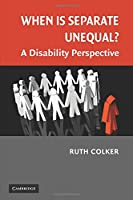 When is Separate Unequal? (Cambridge Disability Law and Policy Series)