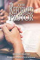 The Reformed Pastor: Fully Updated for Today's Reader