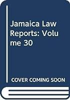 Jamaica Law Reports: Volume 30
