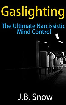 Gaslighting: The Ultimate Narcissistic Mind Control (Transcend Mediocrity Book 131) by [Snow, J.B.]