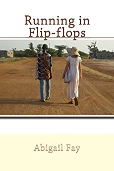 Running in Flip-flops: a fictionalized memoir of Peace Corps service in Senegal by [Fay, Abigail]