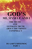 God's Me, Myself, and I: The Truth and Ultimate Truth about the Trinity Conspiracy (God's Me, Myself, and I the Truthand Ultimate Truth about th)