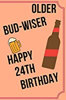 OLDER BUD-WISER HAPPY 24th BIRTHDAY: Funny 24th Birthday Gift older bud-wiser Pun Journal / Notebook / Diary (6 x 9 - 110 Blank Lined Pages)