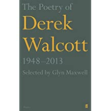 The Poetry of Derek Walcott 1948–2013