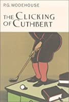 The Clicking of Cuthbert (Collector's Wodehouse)