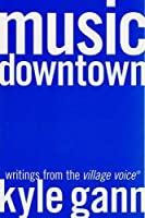 Music Downtown: Writings from the Village Voice by Kyle Gann(2006-02-13)
