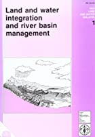 Land and Water Integration and River Basin Management (Fao Land & Water Bulletin: 1)