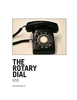 [Anderson, C.B., Kreiling, Jean L., Gary, Claudia, Gress, Brodie, Speed, Toby, White, Gail, Sinaee, Bardia, Elster, Martin, McKee, James, Lucas, Owen]のThe Rotary Dial May 2016 (English Edition)