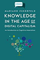 Knowledge in the Age of Digital Capitalism: An Introduction to Cognitive Materialism (Critical Digital and Social Media Studies)