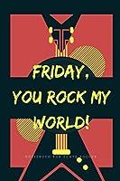 FRIDAY, YOU ROCK MY WORLD!: A5 Notizbuch LINIERT 60ER | ROCK | ROLL | NOTIZBUCH | GESCHENK | MOTORRAD | OFFROAD | MUSIK | HITS | FAHRT | REISEFUeHRER | COLLECTION | CLASSIC