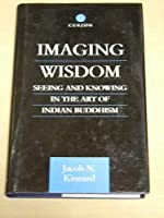 Imaging Wisdom: Seeing and Knowing in the Art of Indian Buddhism (Routledge Critical Studies in Buddhism)【洋書】 [並行輸入品]