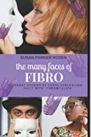 The Many Faces Of FIBRO: Short Stories by those struggling daily with FIBROMYALGIA