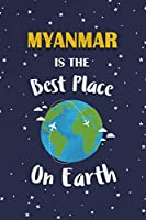 Myanmar Is The Best Place On Earth: Myanmar Souvenir Notebook