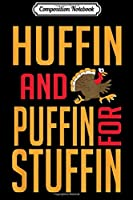 Composition Notebook: Huffin And Puffin For Stuffin Thanksgiving Fitness  Journal/Notebook Blank Lined Ruled 6x9 100 Pages