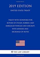 Treaty with Honduras for Return of Stolen, Robbed, and Embezzled Vehicles and Aircraft, with Annexes and Exchange of Notes (United States Treaty)