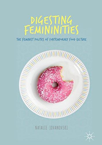 Digesting femininities the feminist politics of contemporary food digesting femininities the feminist politics of contemporary food culture by jovanovski natalie fandeluxe Image collections