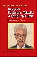 Turkiye'de Planlamanin Yukselisi ve Cokusu (1960-1980)