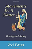 Movements In A Dance: A Fresh Approach To Knowing