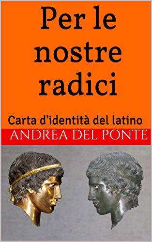 Per le nostre radici: Carta d'identità del latino (Italian Edition)
