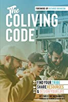 The Coliving Code: How to Find Your Tribe, Share Resources, and Design Your Life