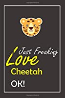 I Just Freaking Love Cheetah, OK !: Notebook And Journal Gift  - 120 pages Blank Lined Journal Notebook Planner