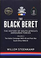 The Black Beret: The History of South Africa's Armoured Forces: The Italian Campaign 1943-45 and Post-war South Africa 1946-1961