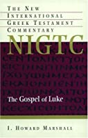 Gospel of Luke: A Commentary on the Greek Text (The New International Greek Testament Commentary)