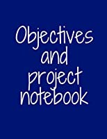 OBJECTIVES AND PROJECT NOTEBOOK: Make your dreams come true by organizing yourself! -- 100 pages -- Task Organization -- Project Tracker -- To Do List -- Notes -- Budget -- Time Management --  Business - Family Projects -- Low price -- Great gift