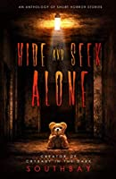 Hide and Seek Alone: an anthology of short horror stories