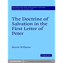 The Doctrine of Salvation in the First Letter of Peter (Society for New Testament Studies Monograph Series Book 149)