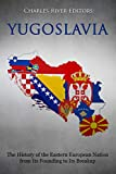 Yugoslavia: The History of the Eastern European Nation from Its Founding to Its Breakup (English Edition)