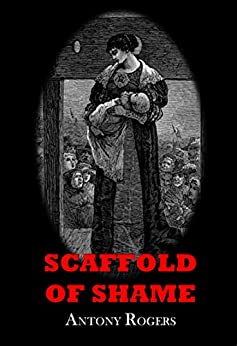 Scaffold of Shame by [Rogers, Antony]